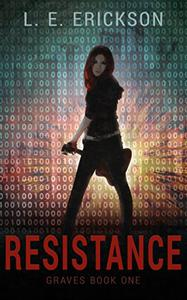 Resistance (Graves Book One): A Dystopian Cyberpunk Thriller