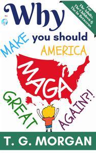 Why You Should Make America Great Again?! MAGA!!