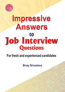 Impressive Answers to Job Interview Questions: For Fresh and Experienced Candidates