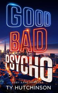 Good Bad Psycho - Abby Kane FBI Thriller #12