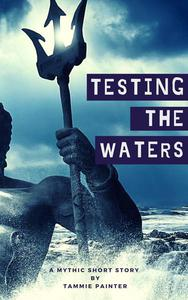 Testing the Waters: A Mythic Short Story