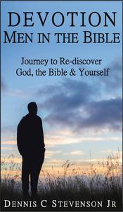 Devotion - Men in the Bible: Journey to Rediscover God, the Bible and Yourself as a Man