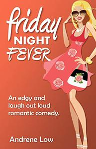 Friday Night Fever: An edgy and  laugh out loud romantic comedy
