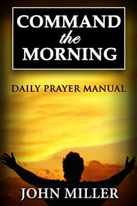 Command the Morning: Daily Prayer Manual