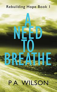 A Need To Breathe: A Novel From A Dying World