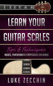 Learn Your Guitar Scales: Modes, Pentatonics & Arpeggios Explained (Book + Online Bonus)