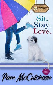 Sit. Stay. Love.: A Dogwood Sweet Romantic Comedy