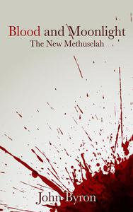 Blood and Moonlight; The New Methuselah