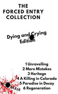 THE FORCED ENTRY COLLECTION: Stories 1 - 6