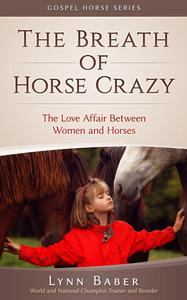The Breath of Horse Crazy - The Love Affair Between Women and Horses