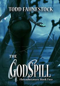 The GodSpill: Threadweavers, Book 2
