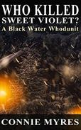 Who Killed Sweet Violet?: A Black Water Whodunit: Volume 1