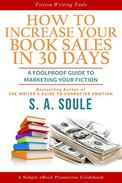 How to Increase Your Book Sales in 30 Days: A Foolproof Guide To Marketing Your Fiction