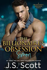 The Billionaire's Obsession ~ Simon: A Billionaire's Obsession Novel