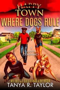 Happy Town: Where Dogs Rule (A Cozy Conspiracy)