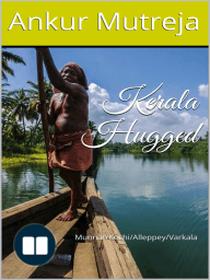 Kerala Hugged: A Travelogue (Munnar/Kochi/Alleppey/Varkala)