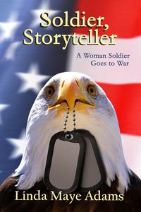 Soldier, Storyteller: A Woman Soldier Goes to War
