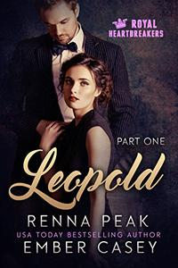 Leopold, Part One: A Royal Heartbreakers Romance