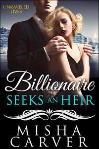 Billionaire Seeks An Heir Book 2: Unraveled Lives
