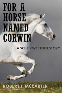 For a Horse Named Corwin: A Sci-fi/Western Story