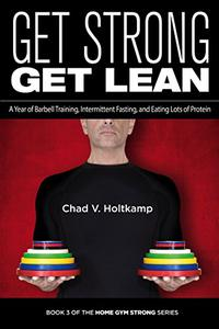 Get Strong Get Lean: A Year of Barbell Training, Intermittent Fasting, and Eating Lots of Protein