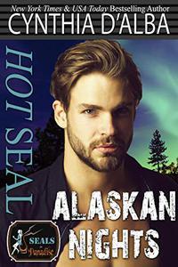 Hot SEAL, Alaskan Nights: A Standalone Navy SEAL on Leave in Alaska / SEAL-Nurse Romance / Alaskan Romance Novel