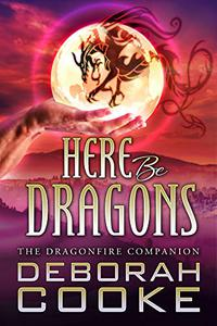 Here Be Dragons: The Dragonfire Novel Companion