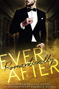 Romantically Ever After: A Limited Edition Collection of Contemporary Romance Novels