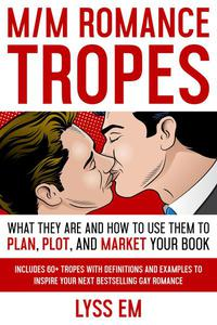 M/M Romance Tropes: What They Are and How to Use Them to Plan, Plot, and Market Your Book