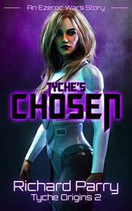 Tyche's Chosen: A Space Opera Adventure Science Fiction Origin Story