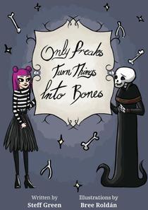 Only Freaks Turn Things Into Bones