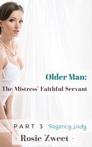 Older Man: The Mistress' Faithful Servant (Part 3)