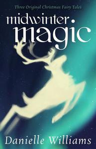 Midwinter Magic: Three Original Christmas Fairy Tales