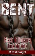 Bent: Black Billionaire Took My Wife