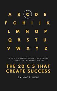 The 20 C's That Create Success