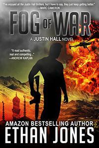 Fog of War: A Justin Hall Spy Thriller: Action, Mystery, International Espionage and Suspense - Book 3