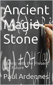 Power Playing: Ancient Magic Stone: Playing with the Present and Future