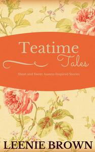 Teatime Tales: Short and Sweet Austen-Inspired Stories