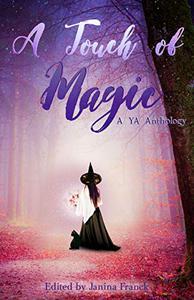 A Touch of Magic: A YA Anthology