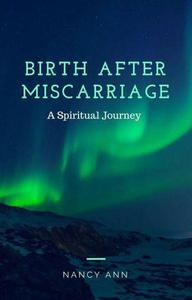 Birth After Miscarriage: A Spiritual Journey