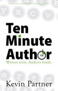 Ten Minute Author: Writers write. Authors Publish. How to write your novel or non-fiction book one step at a time.