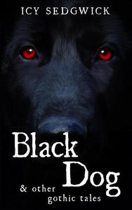 Black Dog & Other Gothic Tales
