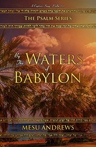 By the Waters of Babylon: A Captive's Song – Psalm 137