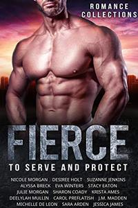 Fierce: To Serve and Protect: A Limited-Edition Collection of Alpha Males and the Women they Love