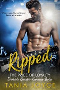 Ripped - The Price of Loyalty: Everhide Rockstar Romance Series - Book 1