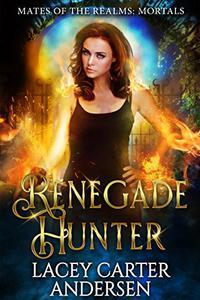 Renegade Hunter: A WhyChoose Demon Romance: Mortals