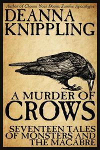 A Murder of Crows: Seventeen Tales of Monster & The Macabre