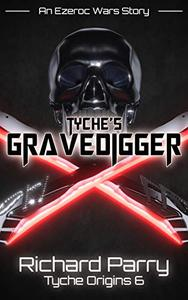 Tyche's Gravedigger: A Space Opera Adventure Science Fiction Origin Story