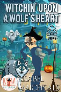 Witchin' Upon a Wolf's Heart: Magic and Mayhem Universe
