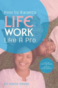 How to Balance Your Work-Life, Like A Pro.
